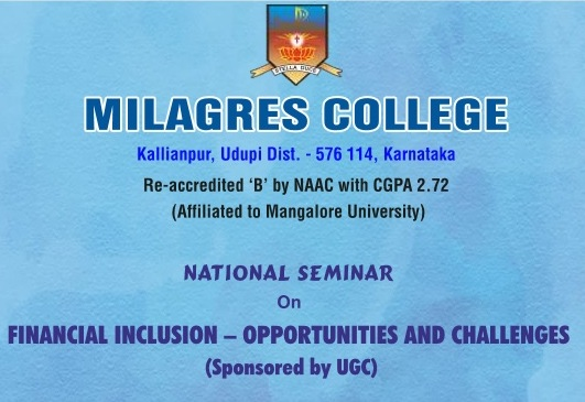 National Seminar on Financial Inclusions - Opportunities and Challenges will be held in Milagres College, Kallianpur.